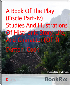 A Book Of The Play (Fiscle Part-Iv)        Studies And Illustrations Of Histrionic Story, Life, And Character (Of  1)