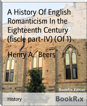 A History Of English Romanticism In the Eighteenth Century (fiscle part-IV) (Of 1)