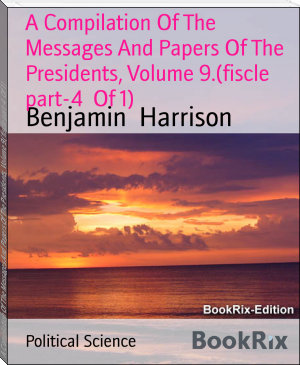 A Compilation Of The Messages And Papers Of The Presidents, Volume 9.(fiscle part-4  Of 1)