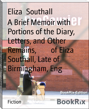 A Brief Memoir with Portions of the Diary, Letters, and Other Remains,        of Eliza Southall, Late of Birmingham, Eng