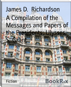 A Compilation of the Messages and Papers of the Presidents: Ulysses S. Grant