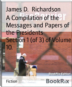A Compilation of the Messages and Papers of the Presidents        Section 1 (of 3) of Volume 10.