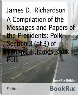 A Compilation of the Messages and Papers of the Presidents: Polk        Section 3 (of 3) of Volume 4: James Knox Polk