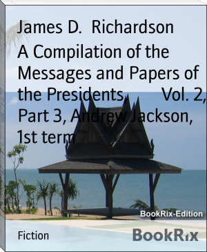 A Compilation of the Messages and Papers of the Presidents,        Vol. 2, Part 3, Andrew Jackson, 1st term