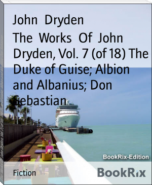 The  Works  Of  John Dryden, Vol. 7 (of 18) The Duke of Guise; Albion and Albanius; Don Sebastian