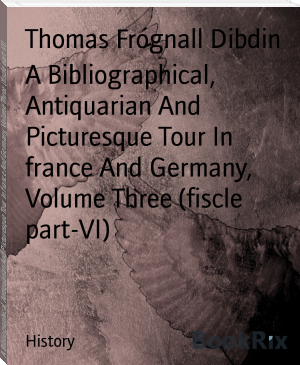 A Bibliographical, Antiquarian And Picturesque Tour In france And Germany, Volume Three (fiscle part-VI)