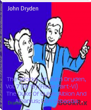 The  Works  Of  John Dryden, Vol. 7 (Of 18) (Fiscle Part-Vi)        The Duke Of Guise; Albion And Albanius; Don Sebastia