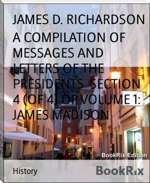 A COMPILATION OF MESSAGES AND LETTERS OF THE PRESIDENTS  SECTION 4 (OF 4) OF VOLUME 1: JAMES MADISON