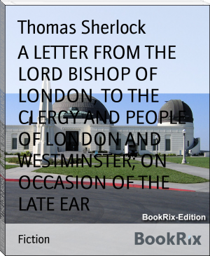 A LETTER FROM THE LORD BISHOP OF LONDON, TO THE CLERGY AND PEOPLE OF LONDON AND WESTMINSTER; ON OCCASION OF THE LATE EAR