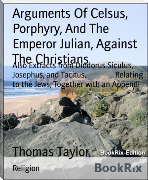 Arguments Of Celsus, Porphyry, And The Emperor Julian, Against The Christians