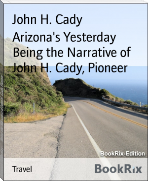 Arizona's Yesterday        Being the Narrative of John H. Cady, Pioneer