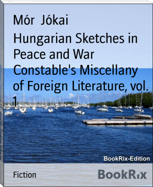 Hungarian Sketches in Peace and War Constable's Miscellany of Foreign Literature, vol. 1