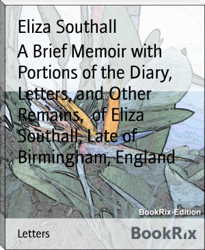 A Brief Memoir with Portions of the Diary, Letters, and Other Remains,  of Eliza Southall, Late of Birmingham, England