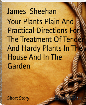 Your Plants Plain And Practical Directions For The Treatment Of Tender And Hardy Plants In The House And In The Garden