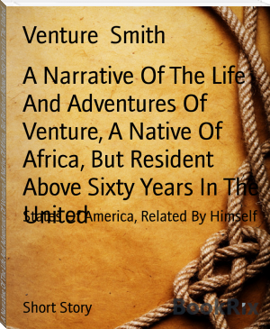 A Narrative Of The Life And Adventures Of Venture, A Native Of Africa, But Resident Above Sixty Years In The United