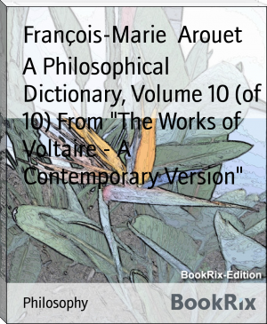 "A Philosophical Dictionary, Volume 10 (of 10) From ""The Works of Voltaire - A Contemporary Version"""