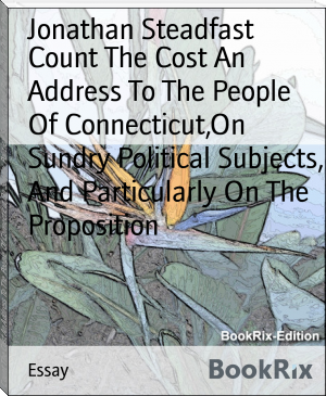 Count The Cost An Address To The People Of Connecticut,On Sundry Political Subjects, And Particularly On The Proposition