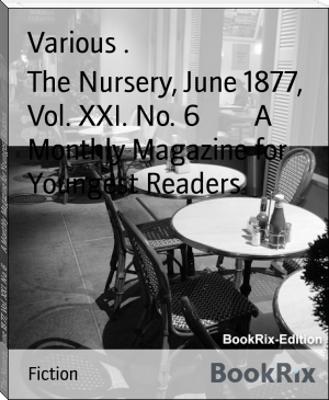 The Nursery, June 1877, Vol. XXI. No. 6        A Monthly Magazine for Youngest Readers