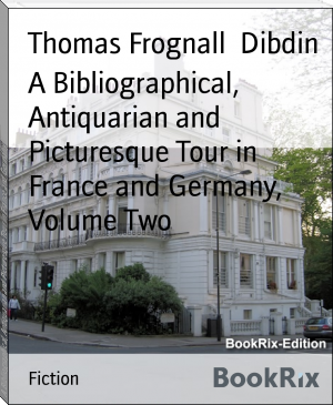 A Bibliographical, Antiquarian and Picturesque Tour in France and Germany, Volume Two