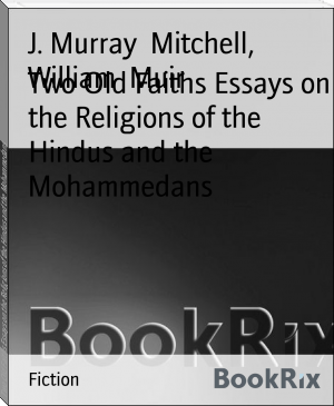 Two Old Faiths Essays on the Religions of the Hindus and the Mohammedans