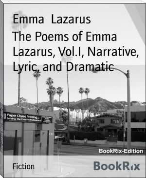 The Poems of Emma Lazarus, Vol.I, Narrative, Lyric, and Dramatic