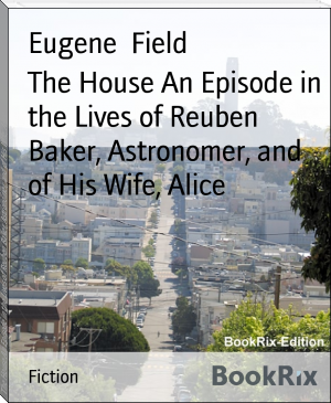 The House An Episode in the Lives of Reuben Baker, Astronomer, and of His Wife, Alice