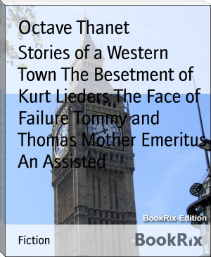 Stories of a Western Town The Besetment of Kurt Lieders The Face of Failure Tommy and Thomas Mother Emeritus An Assisted