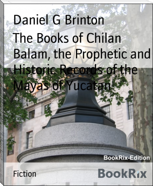 The Books of Chilan Balam, the Prophetic and Historic Records of the Mayas of Yucatan