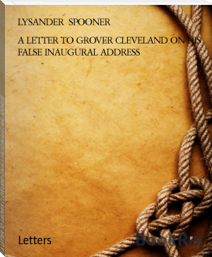 A LETTER TO GROVER CLEVELAND ON HIS FALSE INAUGURAL ADDRESS