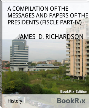 A COMPILATION OF THE MESSAGES AND PAPERS OF THE PRESIDENTS (FISCLE PART-IV)