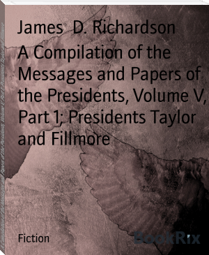 A Compilation of the Messages and Papers of the Presidents, Volume V, Part 1; Presidents Taylor and Fillmore