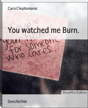 You watched me Burn.