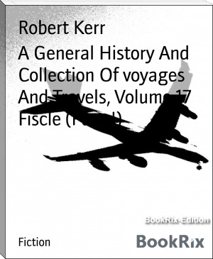 A General History And Collection Of voyages And Travels, Volume 17 Fiscle (Part-I)