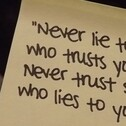 never lie to someone who trusts u never trust someone who lies to u